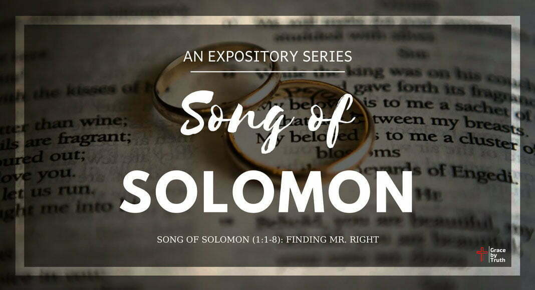 Song of Solomon (1:1-8): Finding Mr. Right