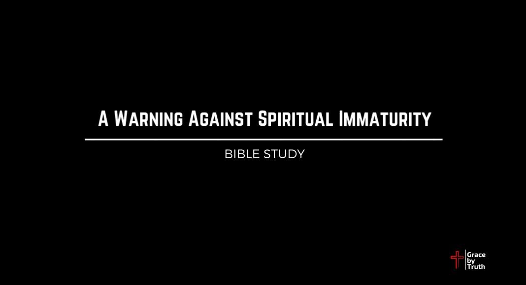 A Warning Against Spiritual Immaturity