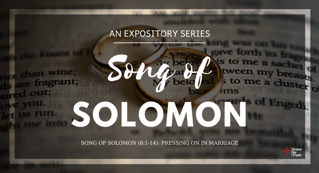 Song of Solomon (8:1-14): Pressing On in Marriage