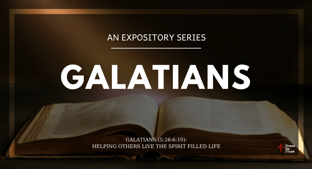 Galatians (5:26-6:10): Helping Others Live the Spirit Filled Life